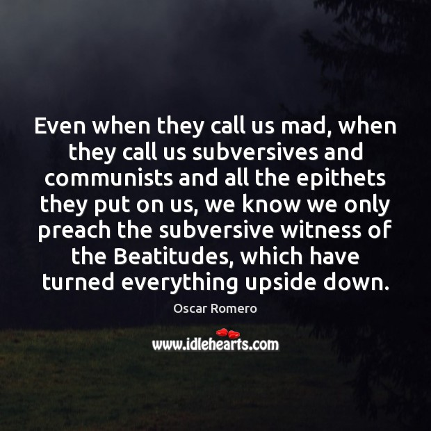Even when they call us mad, when they call us subversives and Oscar Romero Picture Quote