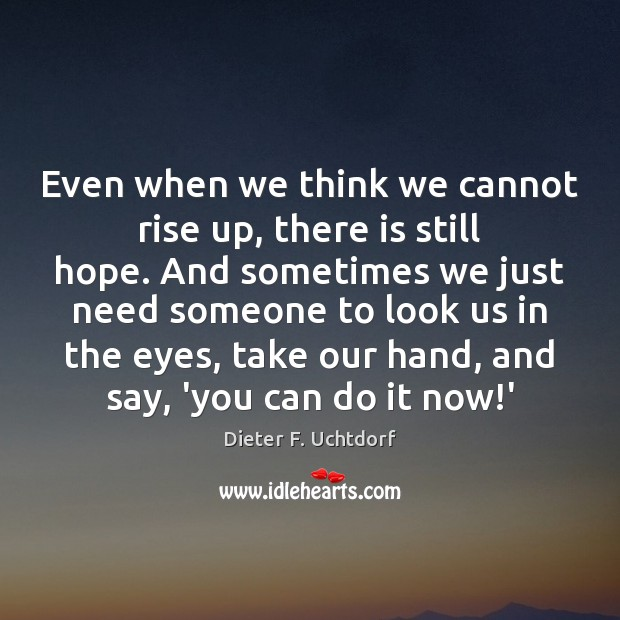 Even when we think we cannot rise up, there is still hope. Image