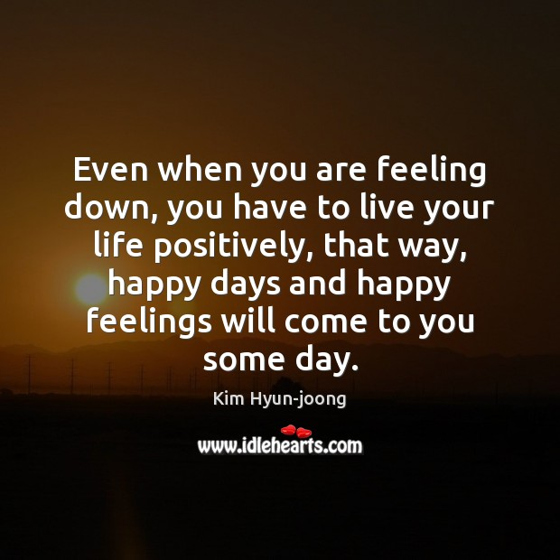 Even when you are feeling down, you have to live your life Image