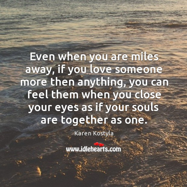 Even when you are miles away, if you love someone more then anything Image