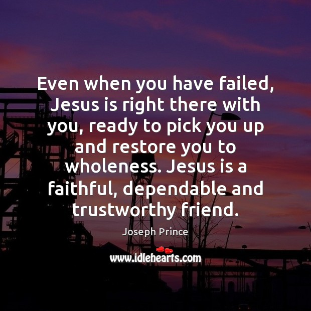 Even when you have failed, Jesus is right there with you, ready Faithful Quotes Image