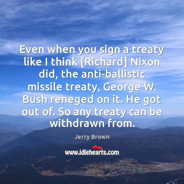 Image, Even when you sign a treaty like I think [Richard] Nixon did,