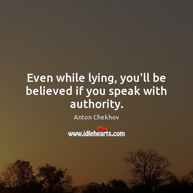 Image, Even while lying, you'll be believed if you speak with authority.