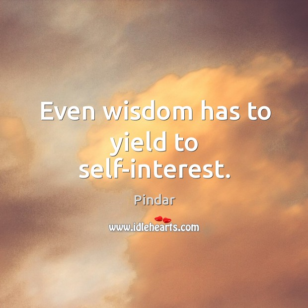 Even wisdom has to yield to self-interest. Image