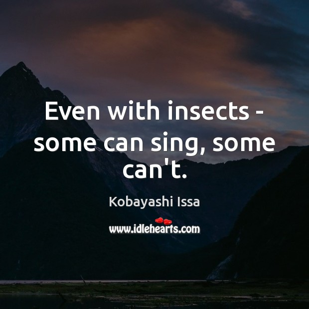 Even with insects – some can sing, some can't. Image