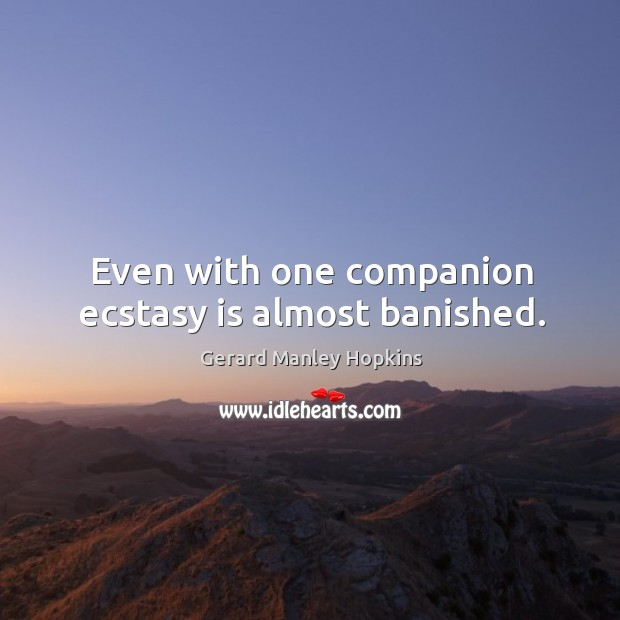 Even with one companion ecstasy is almost banished. Image