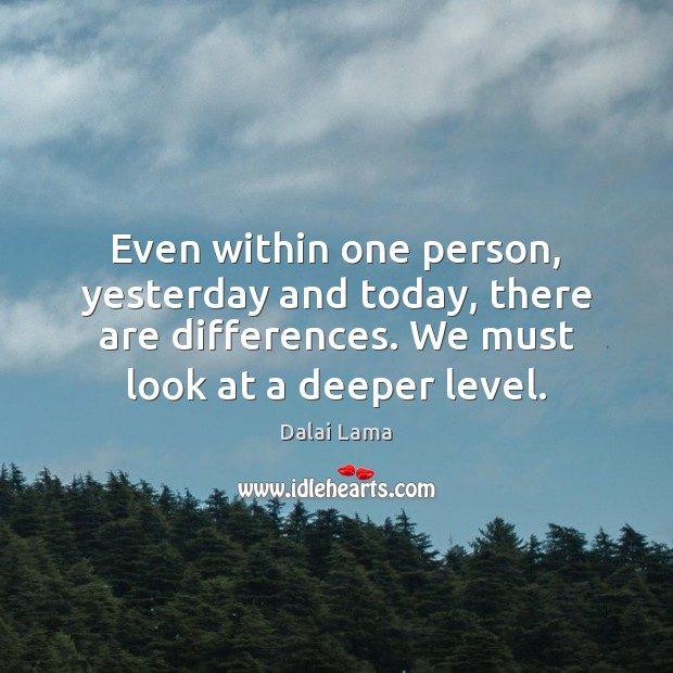 Image, Even within one person, yesterday and today, there are differences. We must