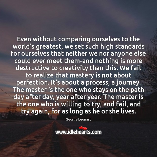 Even without comparing ourselves to the world's greatest, we set such high Try Again Quotes Image
