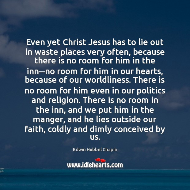 Even yet Christ Jesus has to lie out in waste places very Edwin Hubbel Chapin Picture Quote