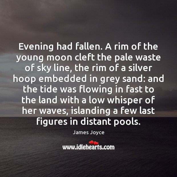 Evening had fallen. A rim of the young moon cleft the pale James Joyce Picture Quote