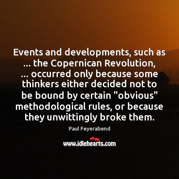 Events and developments, such as … the Copernican Revolution, … occurred only because some Paul Feyerabend Picture Quote