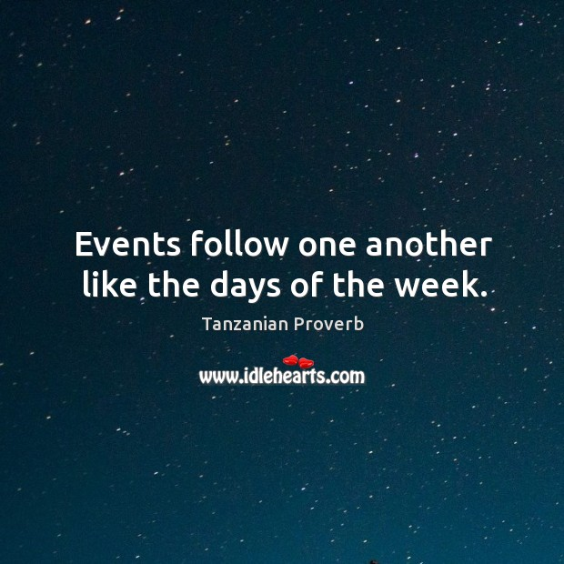 Events follow one another like the days of the week. Tanzanian Proverbs Image