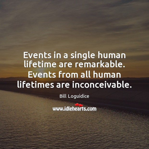 Image, Events in a single human lifetime are remarkable. Events from all human