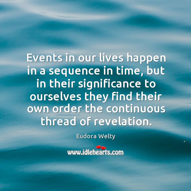 Image, Events in our lives happen in a sequence in time, but in their significance to ourselves