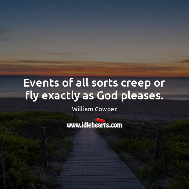Events of all sorts creep or fly exactly as God pleases. Image