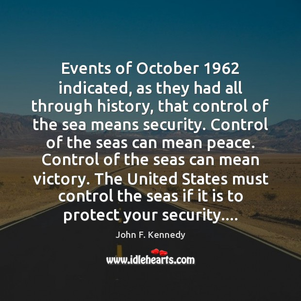 Events of October 1962 indicated, as they had all through history, that control Image
