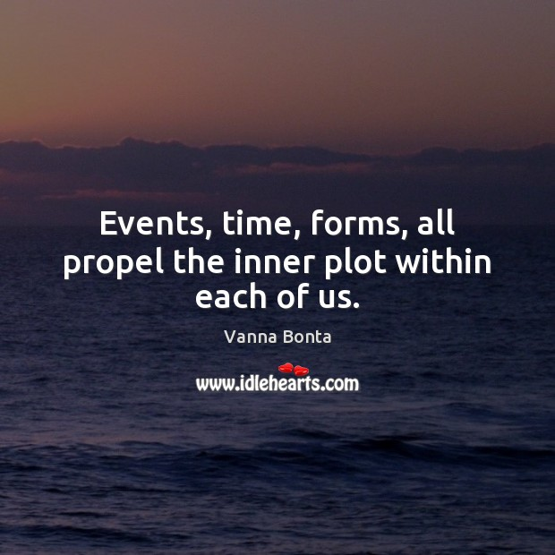 Events, time, forms, all propel the inner plot within each of us. Vanna Bonta Picture Quote