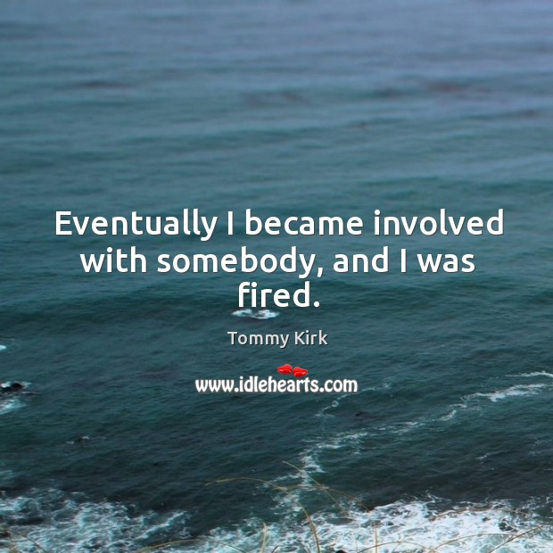 Eventually I became involved with somebody, and I was fired. Image