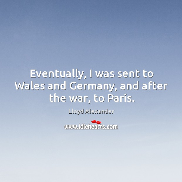 Eventually, I was sent to wales and germany, and after the war, to paris. Image