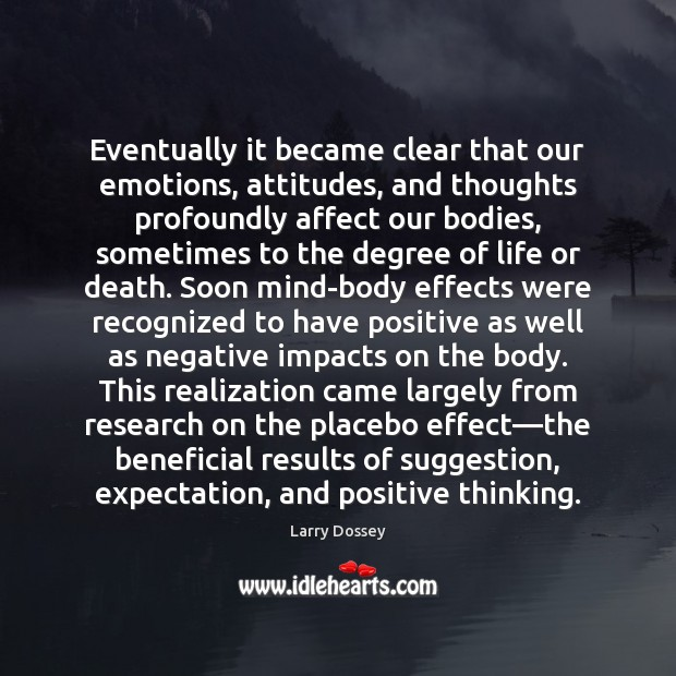 Eventually it became clear that our emotions, attitudes, and thoughts profoundly affect Larry Dossey Picture Quote