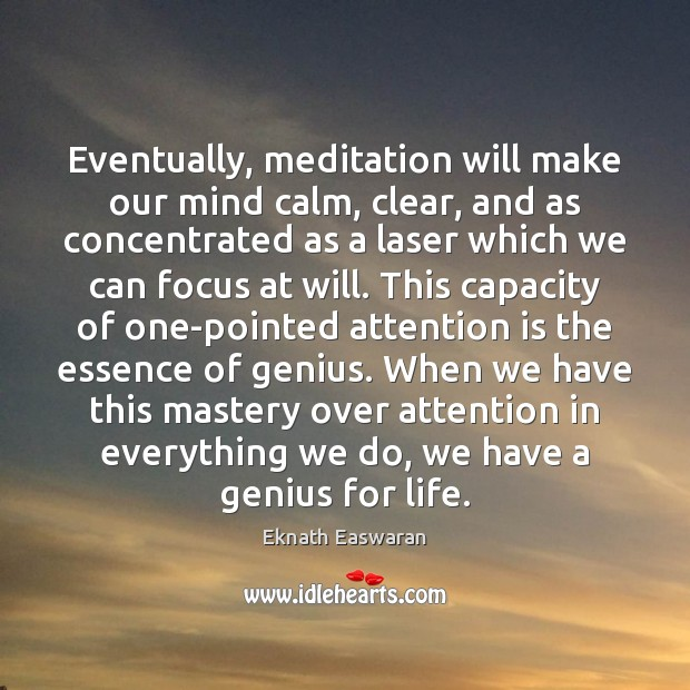 Eventually, meditation will make our mind calm, clear, and as concentrated as Image