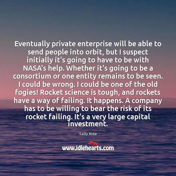 Eventually private enterprise will be able to send people into orbit, but Investment Quotes Image