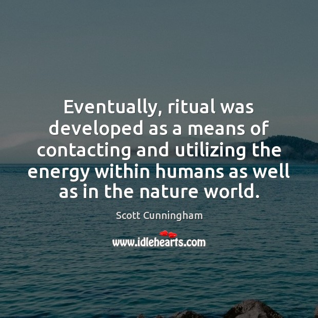 Eventually, ritual was developed as a means of contacting and utilizing the Image