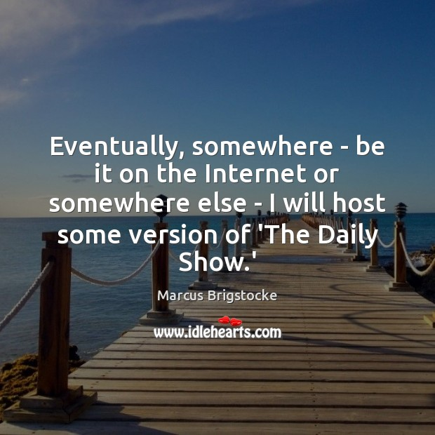 Eventually, somewhere – be it on the Internet or somewhere else – Image