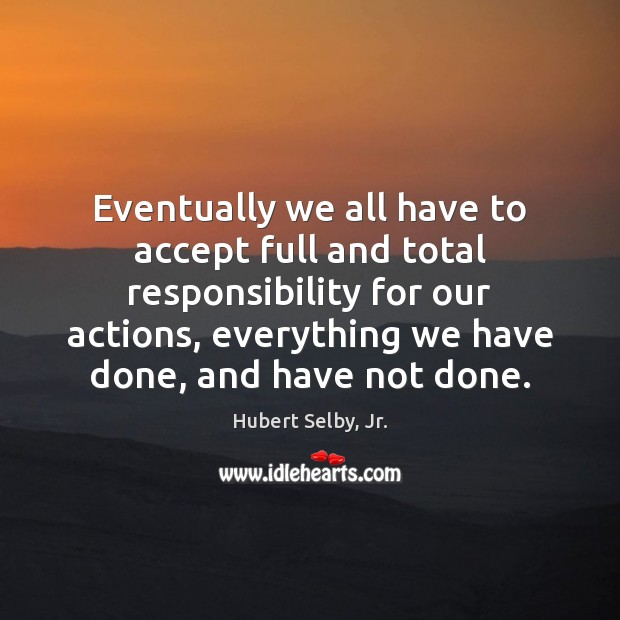 Image, Eventually we all have to accept full and total responsibility for our