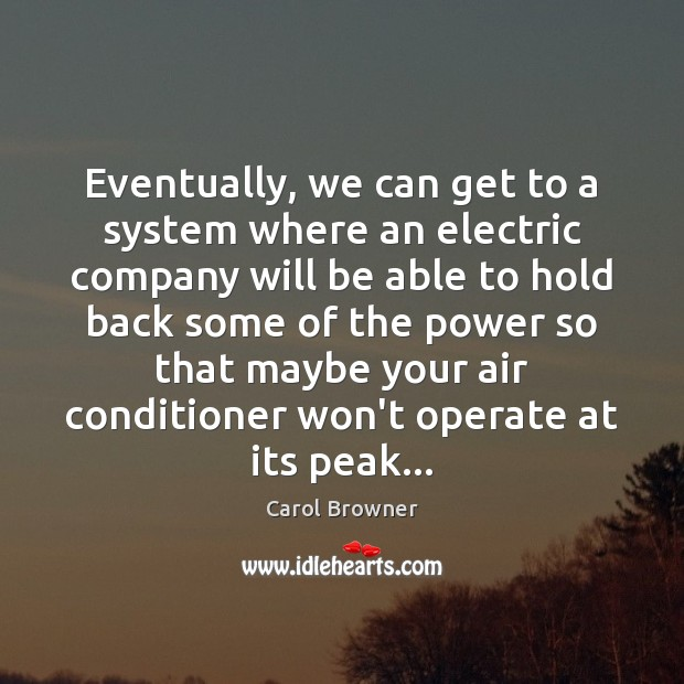 Image, Eventually, we can get to a system where an electric company will