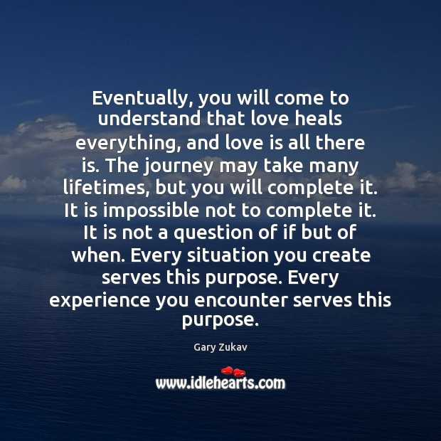 Eventually, you will come to understand that love heals everything, and love Image
