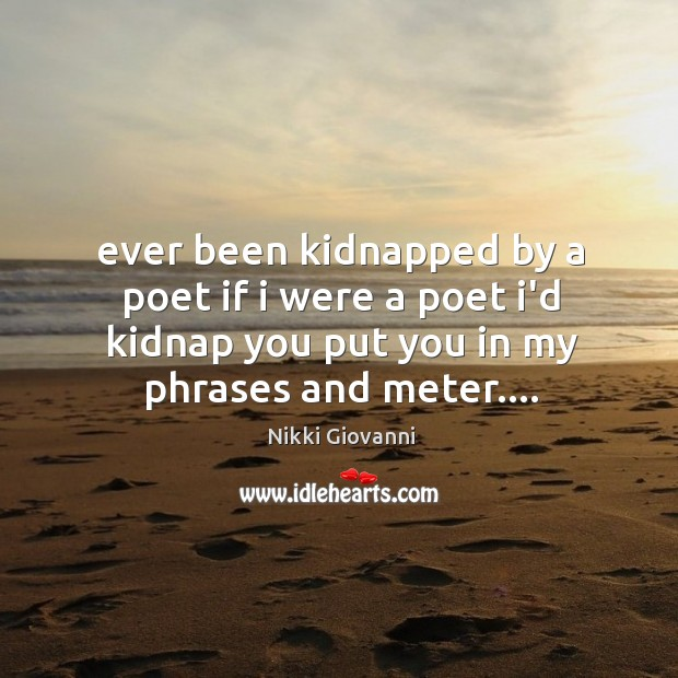 Ever been kidnapped by a poet if i were a poet i'd Image
