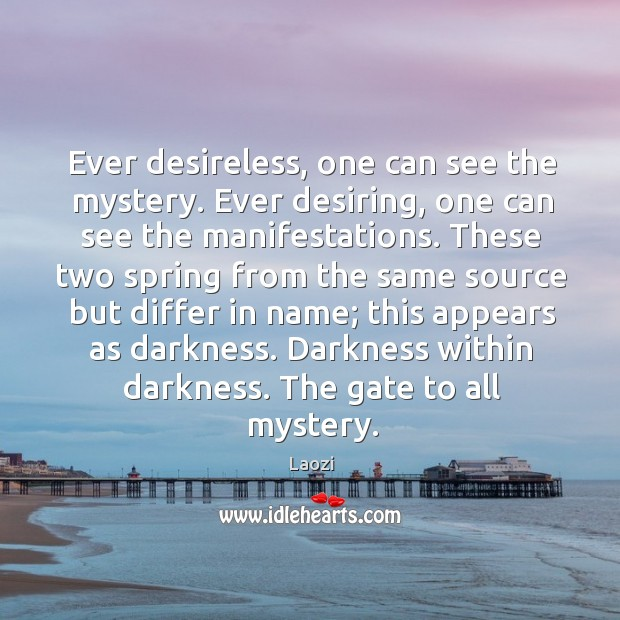 Ever desireless, one can see the mystery. Ever desiring, one can see Image