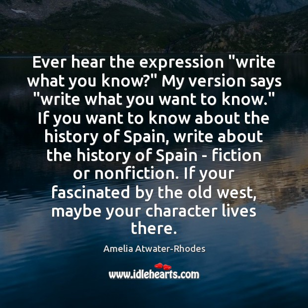 """Ever hear the expression """"write what you know?"""" My version says """"write Image"""