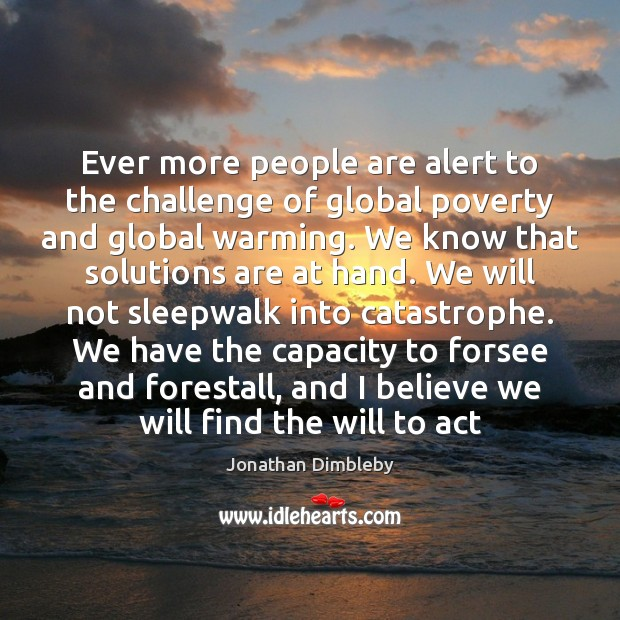 Ever more people are alert to the challenge of global poverty and Jonathan Dimbleby Picture Quote