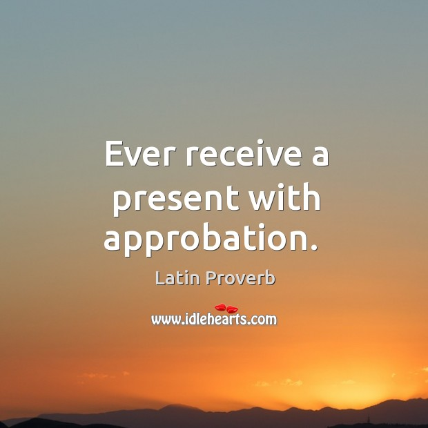 Ever receive a present with approbation. Image