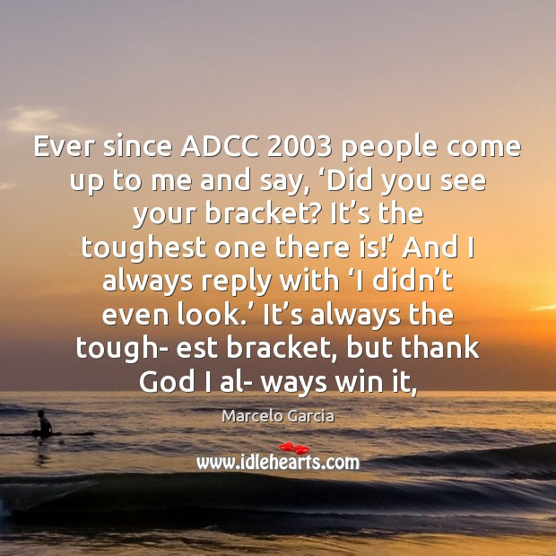 Ever since ADCC 2003 people come up to me and say, 'Did you Image