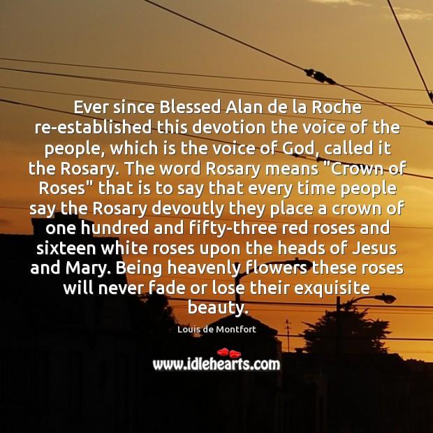 Ever since Blessed Alan de la Roche re-established this devotion the voice Louis de Montfort Picture Quote