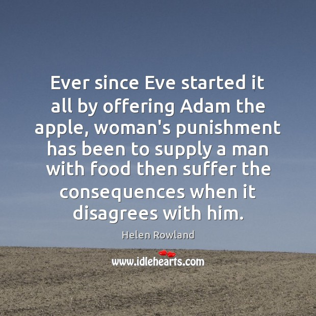 Image, Ever since Eve started it all by offering Adam the apple, woman's