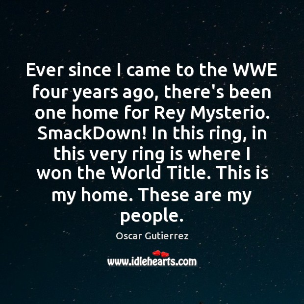 Ever since I came to the WWE four years ago, there's been Oscar Gutierrez Picture Quote