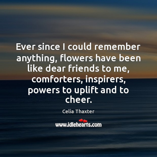 Ever since I could remember anything, flowers have been like dear friends Image