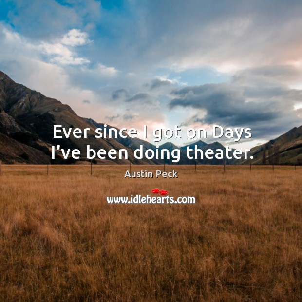 Ever since I got on days I've been doing theater. Image