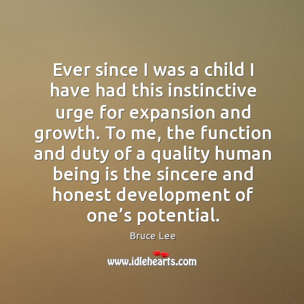Image, Ever since I was a child I have had this instinctive urge for expansion and growth.