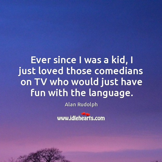 Image, Ever since I was a kid, I just loved those comedians on tv who would just have fun with the language.