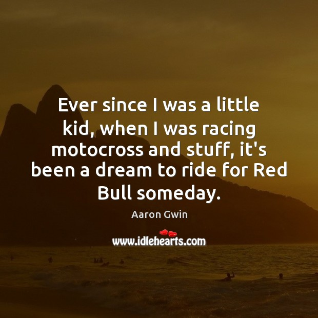 Image, Ever since I was a little kid, when I was racing motocross