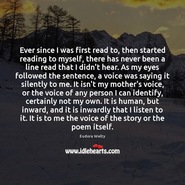 Ever since I was first read to, then started reading to myself, Eudora Welty Picture Quote