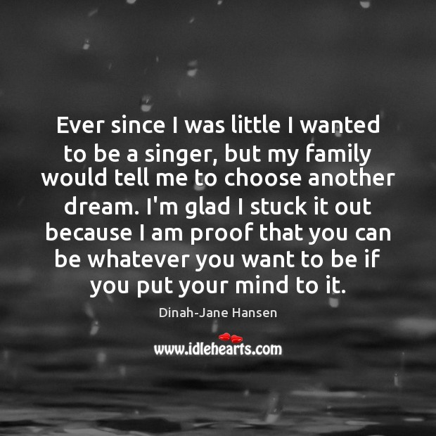Ever since I was little I wanted to be a singer, but Image