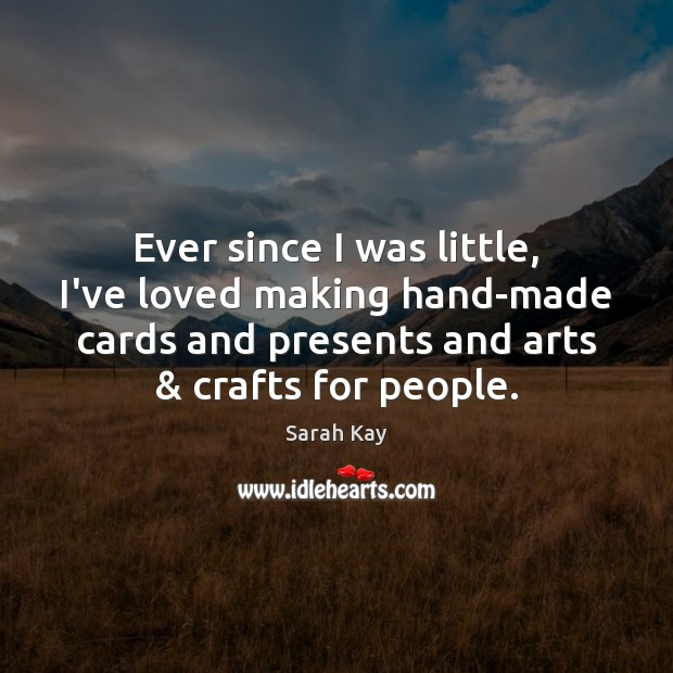 Image, Ever since I was little, I've loved making hand-made cards and presents