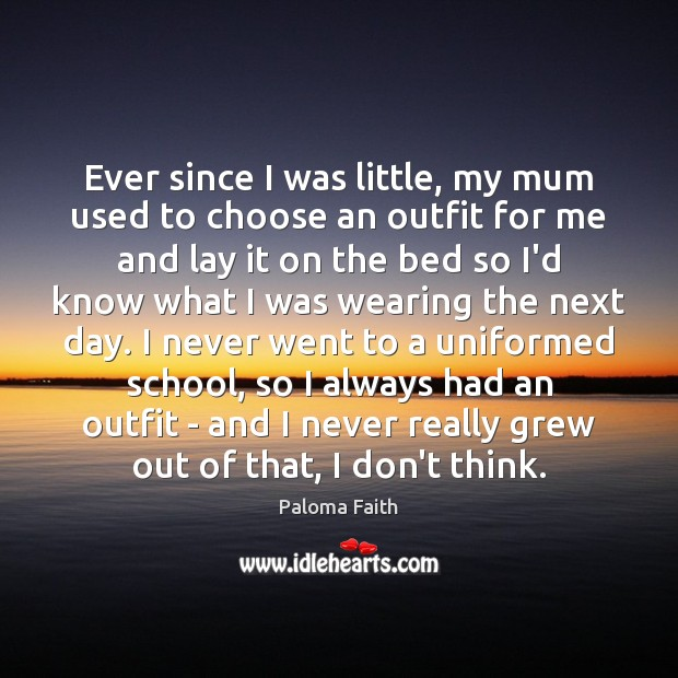 Ever since I was little, my mum used to choose an outfit Paloma Faith Picture Quote