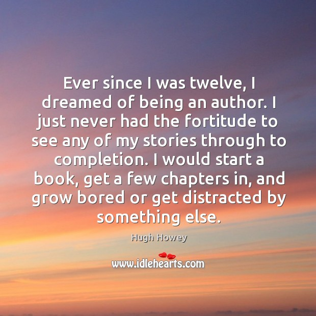 Ever since I was twelve, I dreamed of being an author. I Image